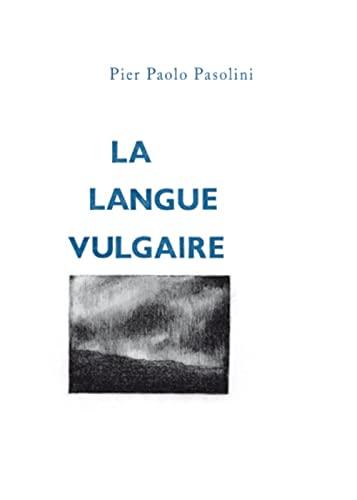LANGUE VULGAIRE -LA: PASOLINI PIER PAOLO