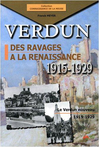 VERDUN . Des ravages à la renaissance --------- TOME 1 : Le temps des ruines 1915 1919: ...