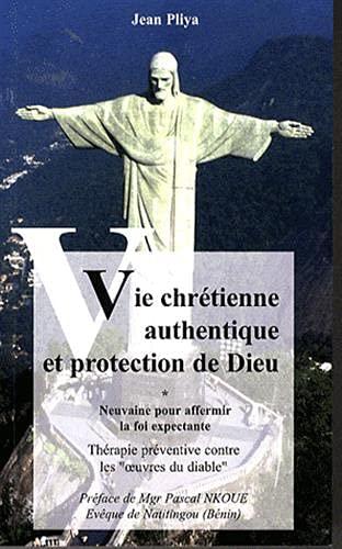 VIE CHRETIENNE AUTHENTIQUE ET PROTECTION DE DIEU: JEAN PLIYA
