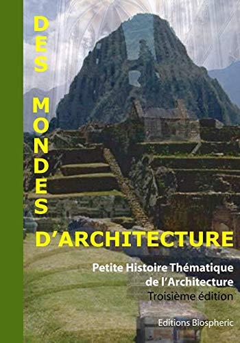 9782952802017: Des Mondes d'Architecture - Petite Histoire Thématique de l'Architecture
