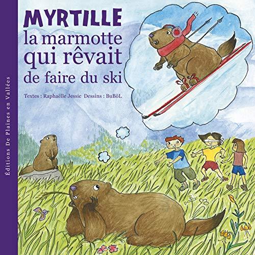 9782952822237: Myrtille la marmotte qui rêvait de faire du ski