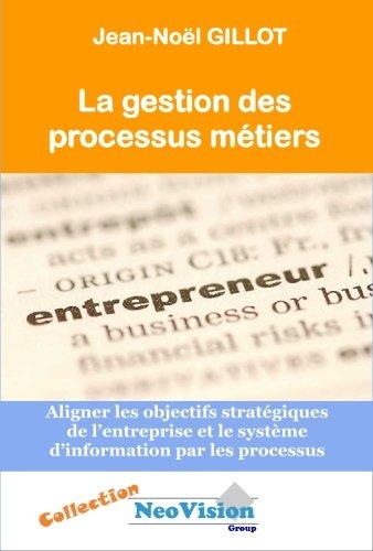 La Gestion Des Processus Metiers: Aligner les objectifs strategiques de l'entreprise et le ...