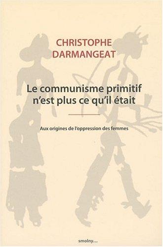 9782952827614: Le communisme primitif n'est plus ce qu'il était - Aux origines de l'oppression des femmes