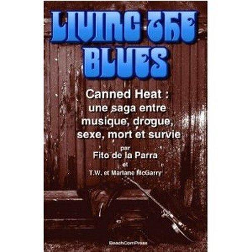 9782952828901: Living the Blues : Canned Heat : une saga entre musique, drogue, sexe, mort et survie