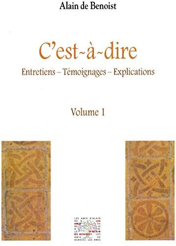 9782952832113: C'est-à-dire : Volume 1, entretiens-témoignages-explications