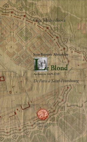 9782952861700: Jean-Baptiste Alexandre Le Blond, architecte 1679-1719 : De Paris à Saint-Pétersbourg