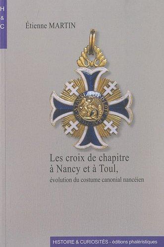 9782952870719: Les croix de chapitre � Nancy et � Toul : Evolution du costume canonial nanc�ien