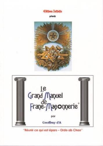 Le grand manuel de franc maconnerie: Geoffray d' A