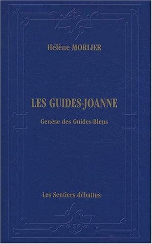 9782952947602: Les Guides-Joanne: Genèse des Guides-Bleus -Itinéraire bibliographique, historique et descriptif de la collection de guides de voyage (1840-1920)