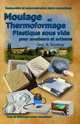 9782952964883: Moulage Et Thermoformage Plastique Sous Vide Pour Amateurs Et Artisans