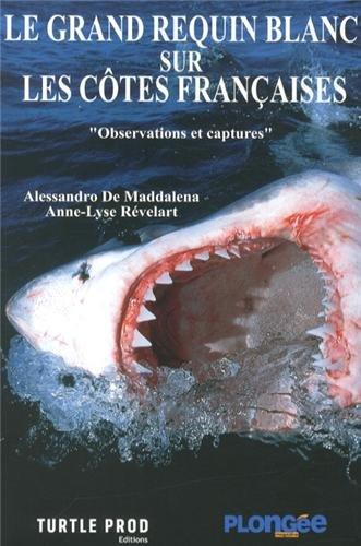 9782953043051: Le grand requin blanc sur les côtes françaises : Observations et captures