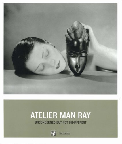 9782953054699: Atelier Man Ray. Unconcerned But Not Indifferent