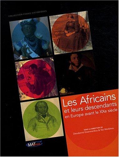 Les Africains et leurs descendants en Europe avant le XXe siècle: Gnammankou, Dieudonn� ; ...