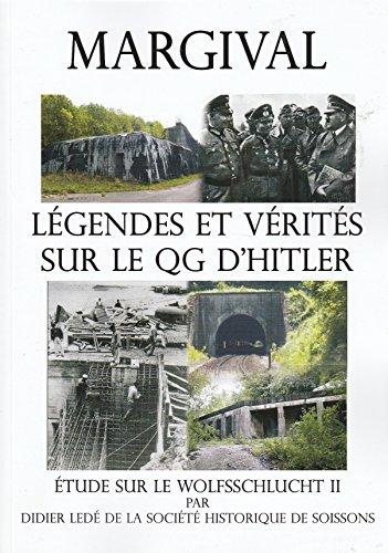 9782953144536: Margival. Légendes et vérités sur le QG d'Hitler. Etude sur le Wolfsschlucht II