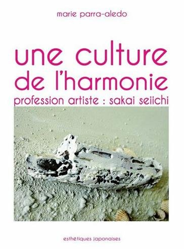 9782953183054: Une culture de l'harmonie, Profession artiste : Sakai Seiichi