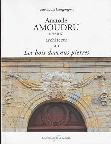 9782953204650: Anatoile Amoudru (1739-1812) architecte ou Les bois devenus pierres