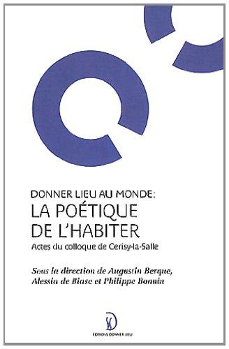 9782953209365: Donner lieu au monde : la poétique de l'habiter : Actes du colloque de Cerisy-la-Salle