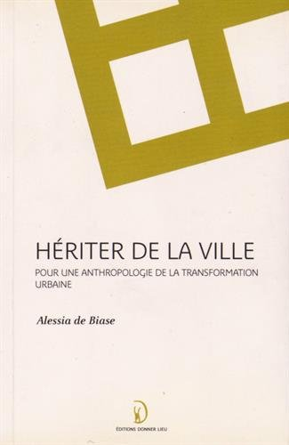 9782953209389: Hériter de la ville : Pour une anthropologie de la transformation urbaine