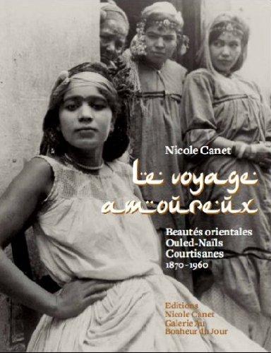 LE VOYAGE AMOUREUX . Beautés orientales Ouled-Naïls - Courtisanes 1870-1960 ---------- ...