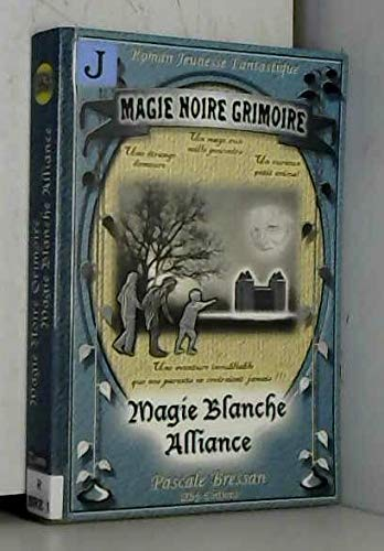 magie noire-grimoire, magie blanche-alliance t.1: Bressan, Pascale