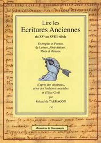 9782953375510: Lire les Ecritures anciennes du XVe au XVIIIe siècle : Exemples et formes de lettres, abréviations, mots et phrases d'après des originaux, actes des Archives notariales, et d'état-civil