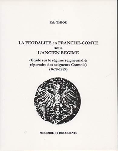 LA FEODALITE EN FRANCHE-COMTE SOUS L'ANCIEN REGIME (Etude sur le Régime Seigneurial & R&...