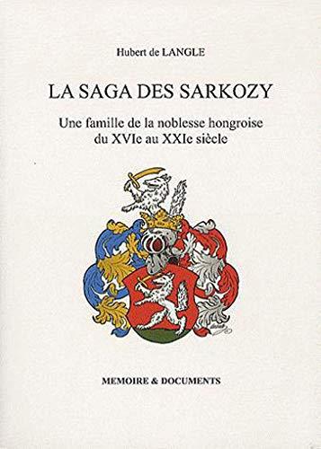 9782953375565: La saga des Sarkozy : Une famille de la noblesse hongroise du XVIe au XXIe siècle