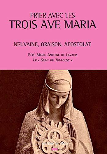 9782953392692: Prier avec les Trois Avé Maria : Neuvaine, oraison, apostolat