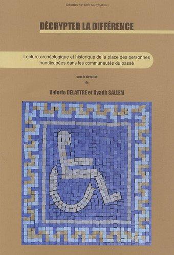 9782953427806: Décrypter la différence : Lecture archéologique et historique de la place des personnes handicapées dans les communautés du passé
