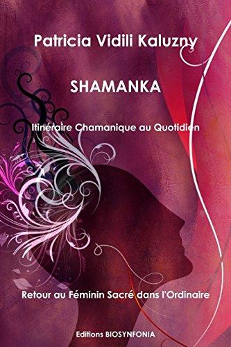 9782953439403: Shamanka, Itineraire Chamanique au Quotidien, Retour au Feminin Sacre Dans l'Ordinaire