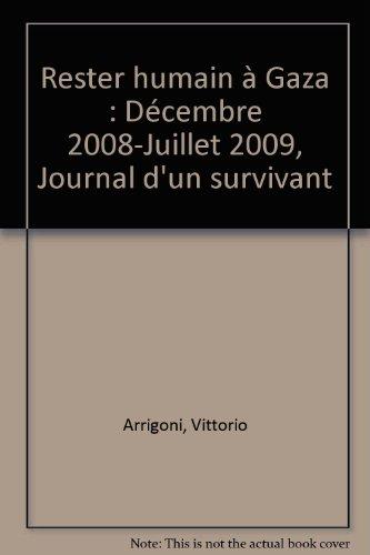 9782953449617: Rester humain � Gaza : D�cembre 2008-Juillet 2009, Journal d'un survivant