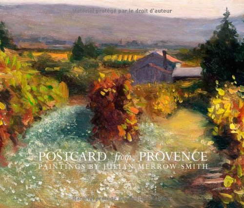 9782953450002: Postcard from Provence: A Painting a Day - Five Year's of Daily Paintings Distilled into a Painter's 'year in Provence'