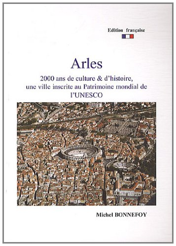 9782953477009: Arles, 2000 ans de culture et d'histoire, une ville inscrite au Patrimoine mondial de l'UNESCO