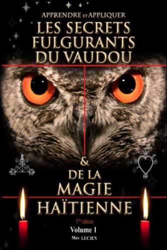9782953478808: APPRENDRE ET APPLIQUER LES SECRETS FULGURANTS DU VAUDOU & DE LA MAGIE HAÏTIENNE: Apprendre et appliquer les secrets du vaudou (Volume) (French Edition)