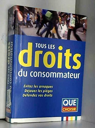 9782953482744: TOUS LES DROITS DU CONSOMMATEUR- QUE CHOISIR