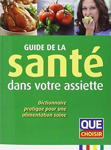 9782953482799: Guide de la santé dans votre assiette : Dictionnaire pratique pour une alimentation saine