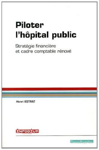 9782953555066: Piloter l'hôpital public : Stratégie financière et cadre comptable rénové