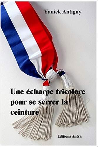 9782953566376: Une Echarpe Tricolore pour Se Serrer la Ceinture