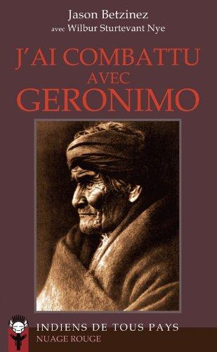 J'ai combattu avec Geronimo: Jason Betzinez, Wilbur Sturtevant Nye