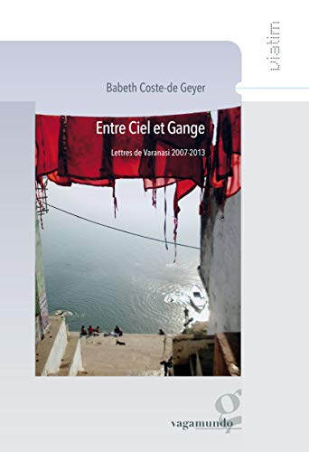 9782953622874: Entre Ciel et Gange - Lettres de Varanasi 2007-2013