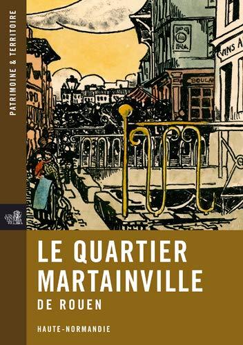 9782953695748: Le quartier Martainville de Rouen : Haute-Normandie