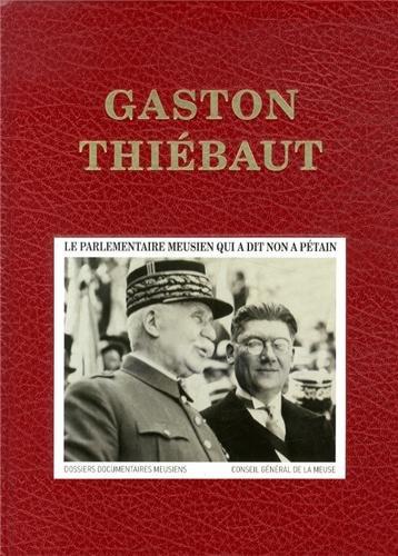 9782953714203: Gaston Thiébaut : Le parlementaire meusien qui a dit non à Pétain