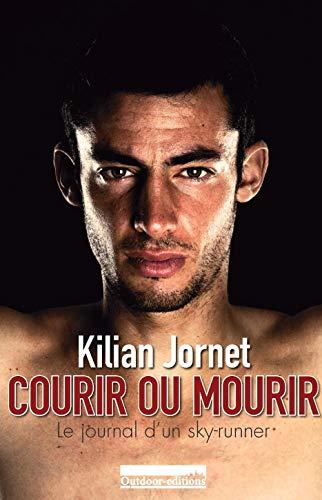 Courir ou mourir : Le journal d'un: Kilian Jornet