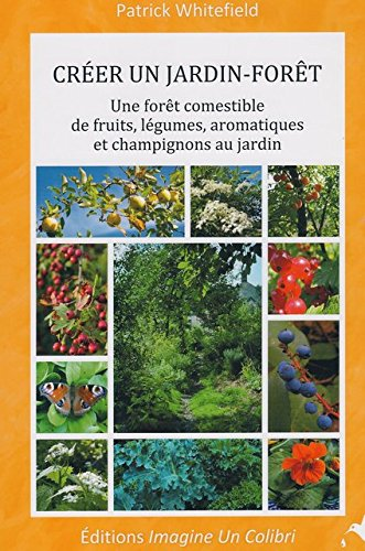 9782953734409: Créer un jardin-forêt une forêt comestible de fruits, légumes, aromatiques et champignons au jardin