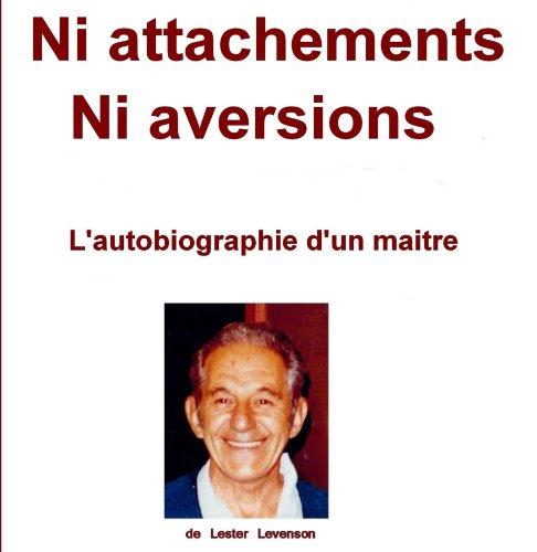 9782953763270: Ni attachement, ni aversion. Biographie de Lester Levenson