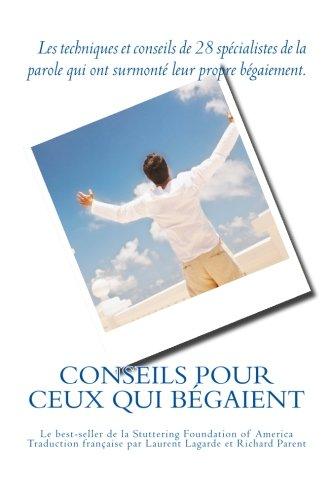 9782953777642: Conseils pour ceux qui bégaient: Les conseils de 28 spécialistes de la parole qui ont surmonté leur propre bégaiement (French Edition)