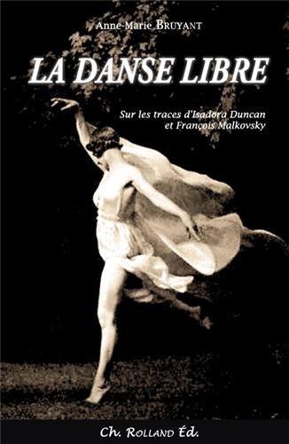 9782953818444: La danse libre : Sur les traces d'Isadora Duncan et François Malkovsky