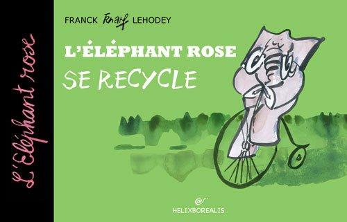 9782953818635: L'Eléphant Rose se recycle