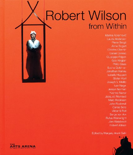 Robert Wilson from Within: Abramovic, Marina; Anderson, Laurie; Glass, Philip; Huppert, Isabella