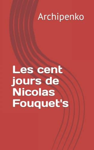Les 100 jours de Nicolas Fouquet'S [Broché] Archipenko, Simon: Simon Archipenko